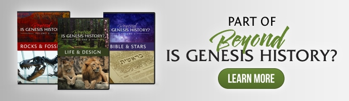 Learn More About Beyond Is Genesis History? - Vol. 2: Life & Design